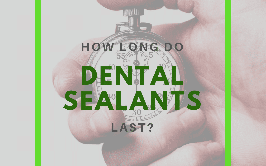 How Long Do Dental Sealants Last?